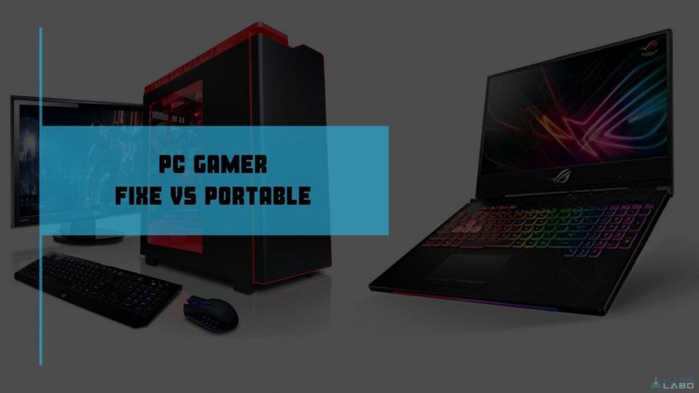 PC GAMER FIXE ou PORTABLE que choisir