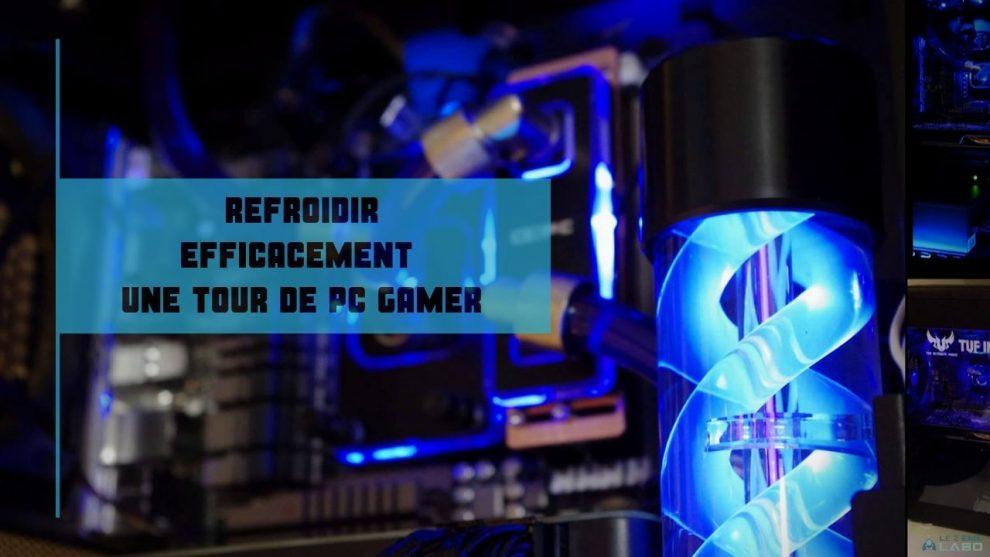 comment refroidir efficacement une tour de pc gamer