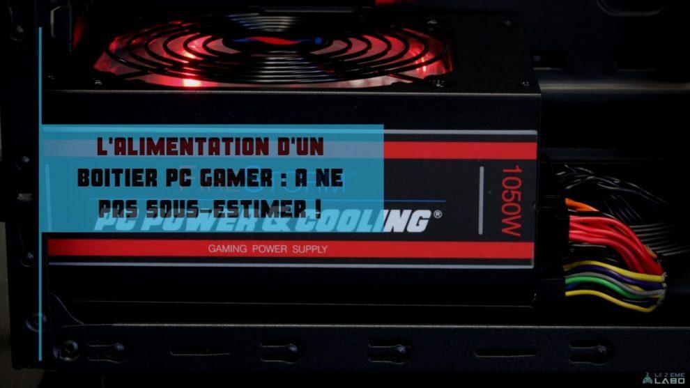 l'alimentation d'un boitier pc gamer _ un élément à ne pas sous estimer