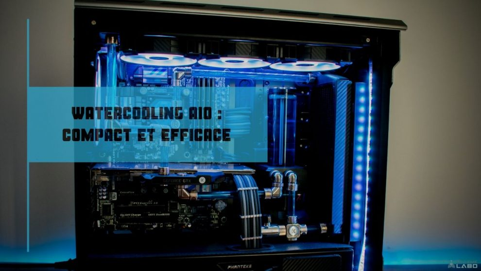 le watercooling aio alternative au ventirad