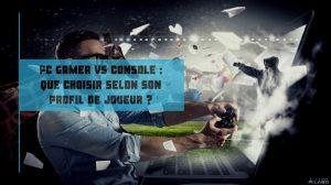 pc gamer ou console de jeux _ quel choix pour quel type de joueur_