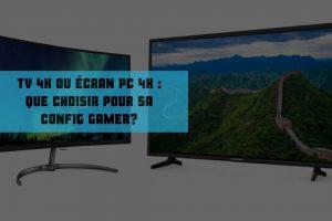 tv 4k ou écran pc 4k _ que choisir pour sa config gamer